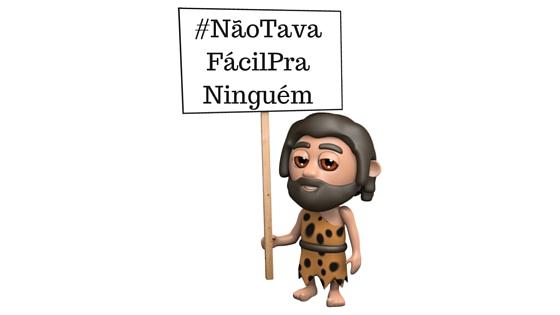 #NãoTavaFácilPraNinguém